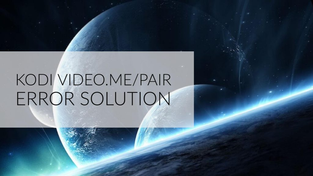 Kodi Video.Me Pair Error Solution